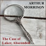 The Case of Laker, Absconded by  Arthur Morrison audiobook