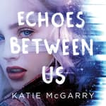 Echoes Between Us by  Katie McGarry audiobook