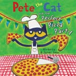 Pete the Cat and the Perfect Pizza Party by  James Dean audiobook
