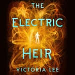 The Electric Heir by  Victoria Lee audiobook