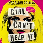 Girl Can't Help It by  Max Allan Collins audiobook