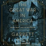 The Great War in America by  Garrett Peck audiobook