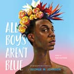 All Boys Aren't Blue by  George M. Johnson audiobook