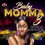 Baby Momma 3 by  Ni'chelle Genovese audiobook