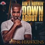 Ain't Nothin' Down About It by  Pualara Hawkins audiobook