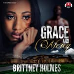 Grace and Mercy by  Brittney Holmes audiobook