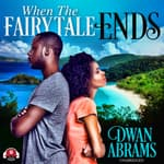 When the Fairytale Ends by  Dwan Abrams audiobook