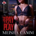 You Got to Pay to Play by  Meisha Camm audiobook