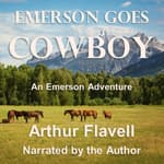 Emerson Goes Cowboy by  Arthur Flavell audiobook