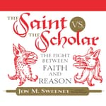 The Saint vs. the Scholar by  Jon M. Sweeney audiobook