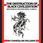 Destruction of Black Civilization by  Chancellor Williams audiobook