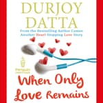 When Only Love Remains by  Durjoy Datta audiobook