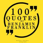 100 Quotes by Benjamin Franklin by  Benjamin Franklin audiobook