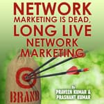 Network Marketing is Dead, Long Live Network Marketing by  Praveen Kumar audiobook