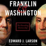 Franklin & Washington by  Edward J. Larson audiobook