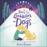 A Home for Goddesses and Dogs by  Leslie Connor audiobook