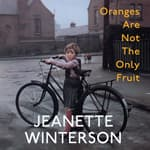 Oranges Are Not the Only Fruit by  Jeanette Winterson audiobook