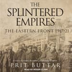 The Splintered Empires by  Prit Buttar audiobook