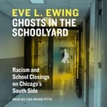 Ghosts in the Schoolyard by  Eve L. Ewing audiobook