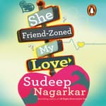 She Friendzoned my Love by  Sudeep Nagarkar audiobook