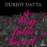 The Boy who Loved by  Durjoy Datta audiobook