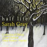 Half Life by  Sarah Gray audiobook