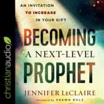 Becoming a Next-Level Prophet by  Jennifer LeClaire audiobook