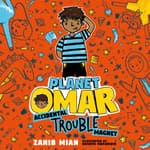 Planet Omar: Accidental Trouble Magnet by  Zanib Mian audiobook