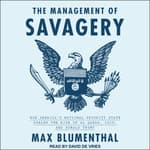 The Management of Savagery by  Max Blumenthal audiobook