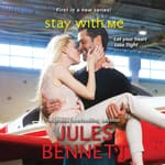Stay With Me by  Jules Bennett audiobook