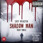 Shadow Man, Episode 03: Cheap Thrills by  Cody McFadyen audiobook