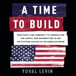 A Time to Build by  Yuval Levin audiobook
