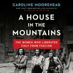 A House in the Mountains by  Caroline Moorehead audiobook
