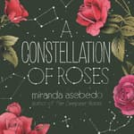 A Constellation of Roses by  Miranda Asebedo audiobook