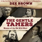 The Gentle Tamers by  Dee Brown audiobook