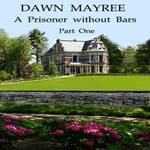 A Prisoner without Bars Part One by  Dawn Mayree audiobook