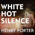 White Hot Silence by  Henry Porter audiobook