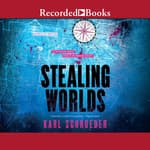 Stealing Worlds by  Karl Schroeder audiobook