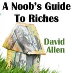 A Noob's Guide To Riches by  David Allen audiobook