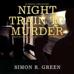 Night Train to Murder by  Simon R. Green audiobook