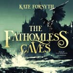 The Fathomless Caves by  Kate Forsyth audiobook