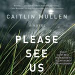 Please See Us by  Caitlin Mullen audiobook
