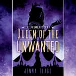 Queen of the Unwanted by  Jenna Glass audiobook