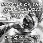 Apostle of the Sleeping Gods by  Dan Sugralinov audiobook