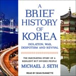 A Brief History of Korea by  Michael J. Seth audiobook