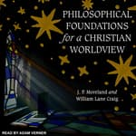 Philosophical Foundations for a Christian Worldview by  J. P. Moreland audiobook