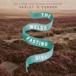 The Welsh Fasting Girl by  Varley O'Connor audiobook