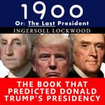 1900, Or: The Last President  by  Ingersoll Lockwood audiobook