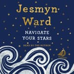 Navigate Your Stars by  Jesmyn Ward audiobook