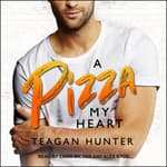 A Pizza My Heart by  Teagan Hunter audiobook